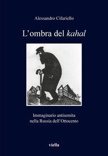 L' ombra del Kahal. Immaginario antisemita nella Russia dell'Ottocento - Alessandro Cifariello - ebook