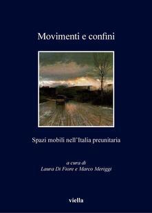 Movimenti e confini. Spazi mobili nell'Italia preunitaria - Laura Di Fiore,Marco Meriggi - ebook
