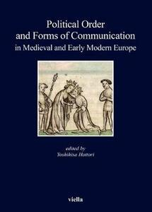 Political order and forms of communication in medieval and early modern Europe - copertina