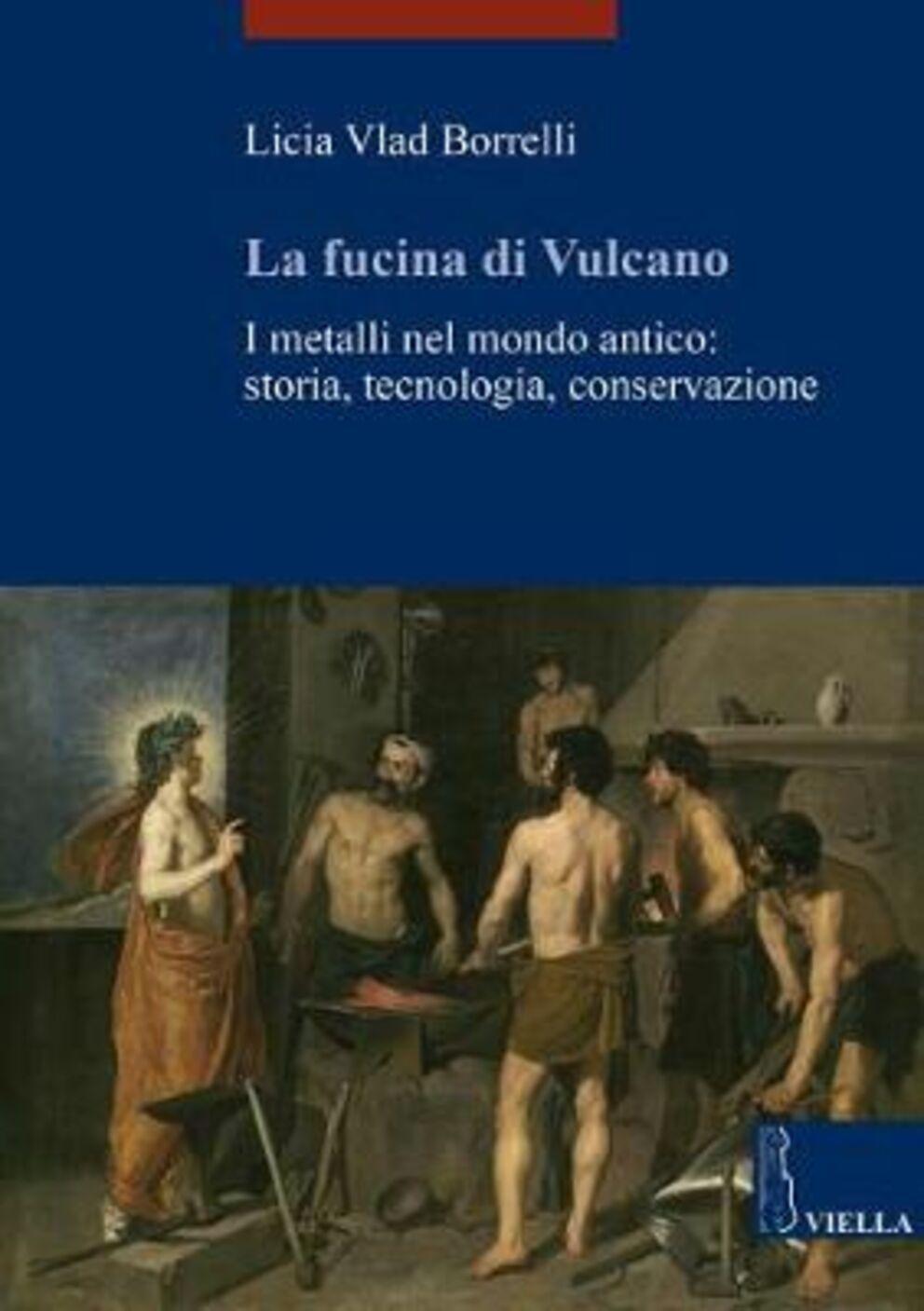 La fucina di Vulcano. I metalli nel mondo antico: storia, tecnologia, conservazione