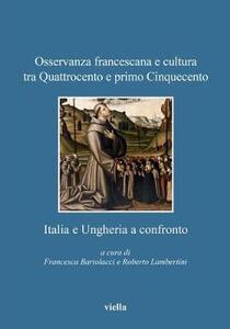 Osservanza francescana e cultura tra Quattrocento e primo Cinquecento. Italia e Ungheria a confronto - copertina