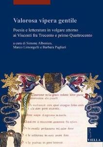 Valorosa vipera gentile. Poesia e letteratura in volgare attorno ai Visconti fra Trecento e primo Quattrocento - copertina