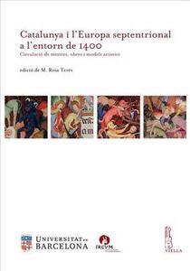 Catalunya i l'Europa septentrional a l'entorn de 1400. Circulació de mestres, obres i models artístics
