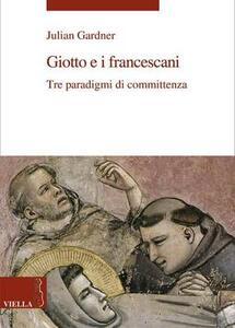Giotto e i francescani. Tre paradigmi di committenza - Julian Gardner - copertina