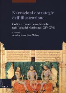 Narrazioni e strategie dell'illustrazione. Codici e romanzi cavallereschi nell'Italia del Nord (secc. XIV-XVI) - copertina