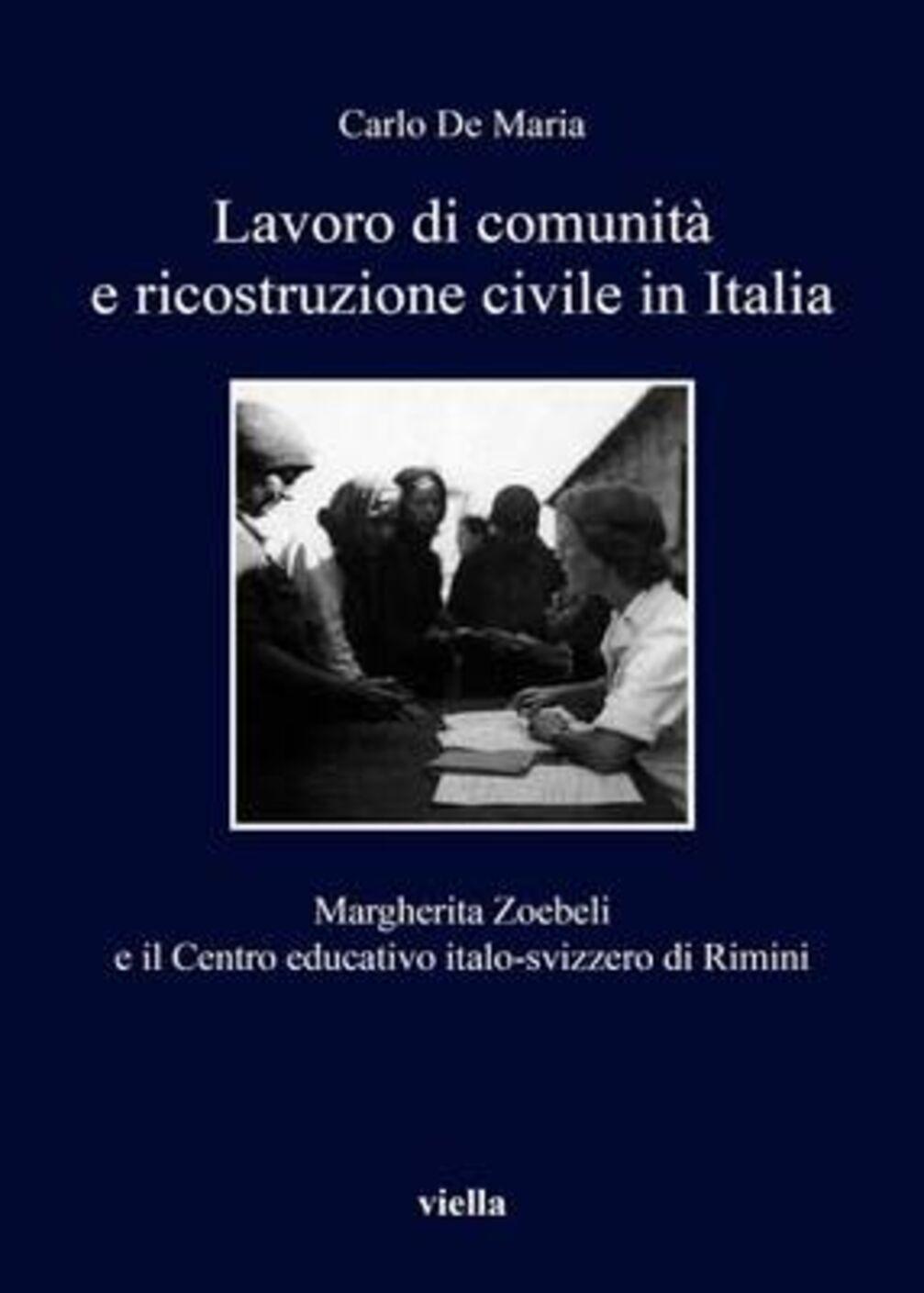 Lavoro di comunità e ricostruzione civile in Italia. Margherita Zoebeli e il centro educativo italo-svizzero di Rimini