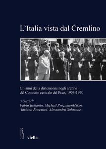 L' Italia vista dal Cremlino. Gli anni della distensione negli archivi del comitato centrale del PCUS, 1953-1970 - copertina
