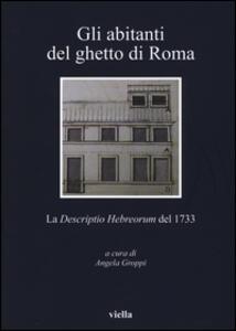 Gli abitanti del ghetto di Roma. La «Descriptio Hebreorum» del 1733 - copertina