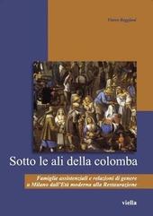 Sotto le ali della colomba. Famiglie assistenziali e relazioni di genere a Milano dall'eta moderna alla Restaurazione