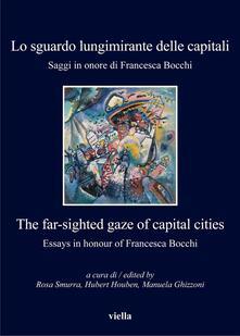 Losguardo lungimirante delle capitali. Saggi in onore di Francesca Bocchi. Ediz. italiana e inglese