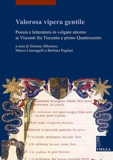 Valorosa vipera gentile. Poesia e letteratura in volgare attorno ai Visconti fra Trecento e primo Quattrocento - Simone Albonico,Marco Limongelli,Barbara Pagliari - ebook