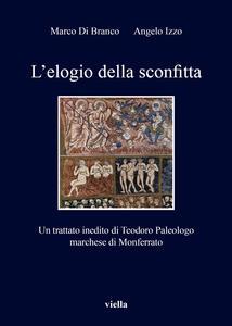 L' elogio della sconfitta. Un trattato inedito di Teodoro Paleologo, marchese di Monferrato - Marco Di Branco,Angelo Izzo - copertina