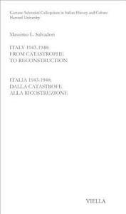 Italy 1943-1948. From catastrophe to reconstruction. Ediz. italiana e inglese - Massimo L. Salvadori - copertina