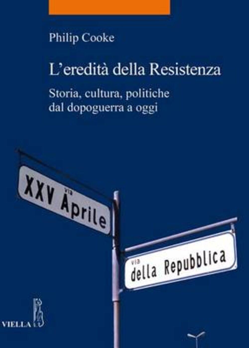 L' eredità della Resistenza. Storia, cultura, politiche dal dopoguerra a oggi