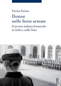 Donne nelle Forze Armate. Il servizio militare femminile in Italia e nella Nato - Fatima Farina - copertina
