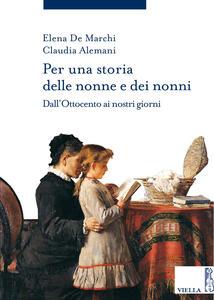 Per una storia delle nonne e dei nonni. Dall'Ottocento ai nostri giorni - Elena De Marchi,Claudia Alemani - copertina