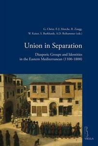 Union in separation. Diasporic groups and identities in the Eastern Mediterranean (1100-1800) - copertina