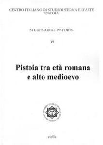 Studi storici pistoiesi. Vol. 6: Pistoia tra età romana e alto Medioevo. - copertina
