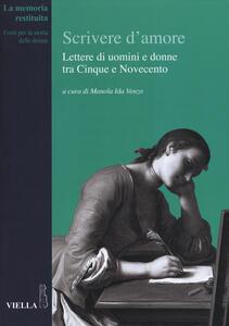 Scrivere d'amore. Lettere di uomini e donne tra Cinque e Novecento - copertina