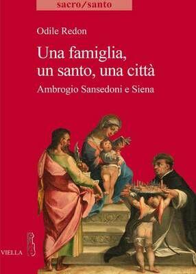 Una famiglia, un santo, una città. Ambrogio Sansedoni e Siena