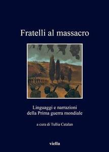 Fratelli al massacro. Linguaggi e narrazioni della Prima guerra mondiale