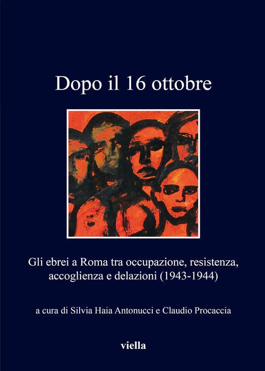 Dopo il 16 ottobre. Gli ebrei a Roma: occupazione, resistenza, accoglienza e delazioni (1943-1944) - copertina