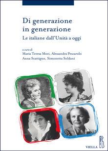 Di generazione in generazione. Le italiane dall'Unità a oggi - M. Teresa Mori,Alessandra Pescarolo,Anna Scattigno,Simonetta Soldani - ebook