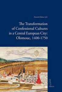 The transformation of confessional cultures in a central european city: Olomouc, 1400-1750 - Antonin Kalous - copertina