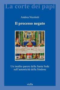 Il processo negato. Un inedito parere della Santa Sede sull'autenticità della Sindone