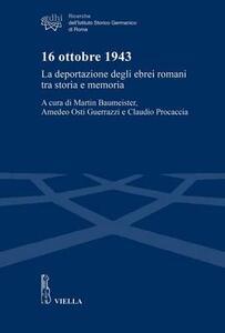 16 ottobre 1943. La deportazione degli ebrei romani tra storia e memoria - copertina