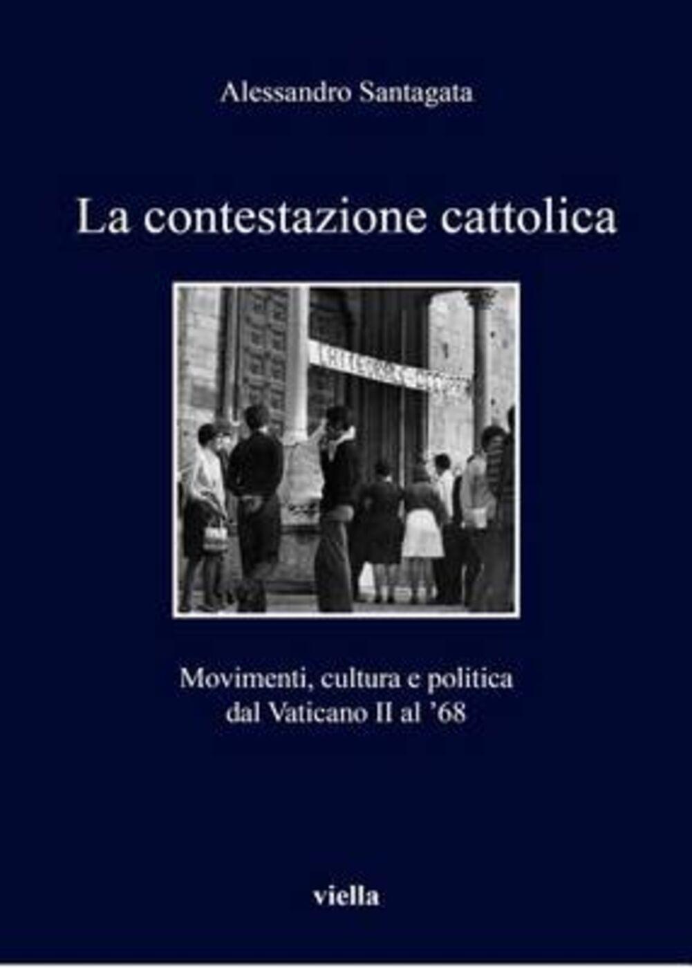 La contestazione cattolica. Movimenti, cultura e politica dal Vaticano II al '68