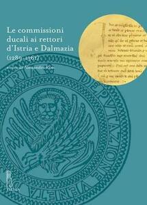 Le commissioni ducali ai rettori d'Istria e Dalmazia (1289-1361) - copertina