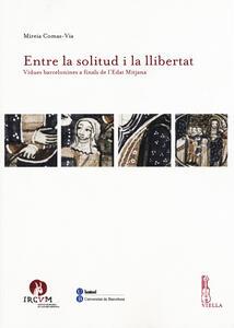 Entre la solitud i la llibertat. Vidues barcelonines a finals de l'Edat Mitjana - Mireia Comas-Via - copertina