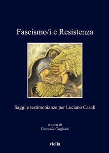 Fascismo/i e resistenza. Saggi e testimonianze per Luciano Casali - Dianella Gagliani - ebook