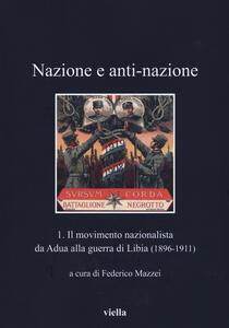 Nazione a anti-nazione. Vol. 1: Il movimento nazionalista da Adua alla guerra di Libia (1896-1911). - copertina