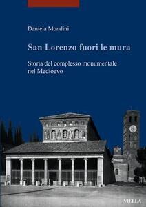 San Lorenzo fuori le mura. Storia del complesso monumentale nel Medioevo - Daniela Mondini - copertina