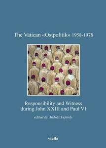 The vatican «Ostpolitik» 1958-1978. Responsibility and witness during John XXIII and Paul VI - copertina