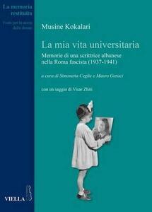 La mia vita universitaria. Memorie di una scrittrice albanese nella Roma fascista (1937-1941) - Musine Kokalari - copertina