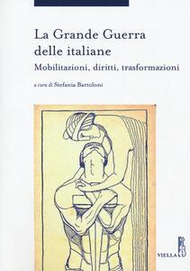 La grande guerra delle italiane. Mobilitazioni, diritti, trasformazioni