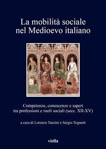 La mobilità sociale nel Medioevo italiano. Vol. 1: Competenze, conoscenze e saperi tra professioni e ruoli sociali (secc. XII-XV). - copertina