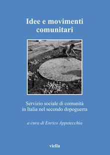 Idee e movimenti comunitari. Servizio sociale di comunità in Italia nel secondo dopoguerra - E. Appetecchia - ebook