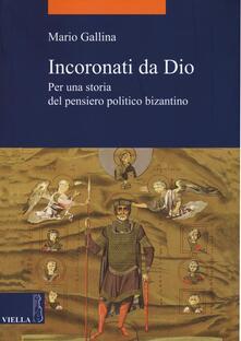 Lpgcsostenible.es Incoronati da Dio. Per una storia del pensiero politico bizantino Image