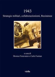 1943. Strategie militari, collaborazionismi, Resistenze - Monica Fioravanzo,Carlo Fumian - ebook