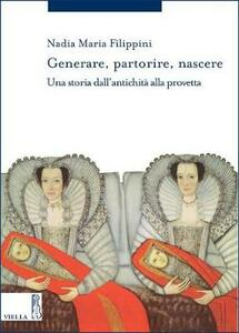 Generare, partorire, nascere. Una storia dall'antichità alla provetta - Nadia Maria Filippini - copertina
