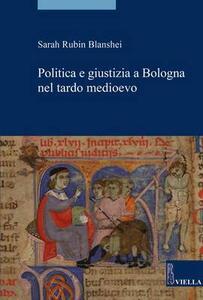 Politica e giustizia a Bologna nel tardo Medioevo - Sarah Rubin Blanshei - copertina