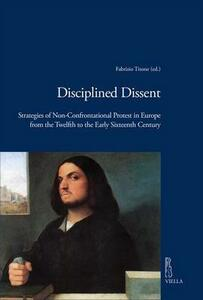 Disciplined dissent. Strategies of non-confrontational protest in Europe from the Twelfth to the early Sixteenth Century - copertina