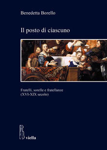 Il posto di ciascuno. Fratelli, sorelle e fratellanze (XVI-XIX secolo) - Benedetta Borello - ebook