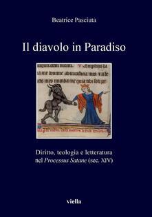Il diavolo in paradiso. Diritto, teologia e letteratura nel «Processus Satane» (sec. XIV) - Beatrice Pasciuta - ebook