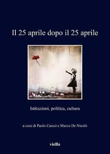 Il 25 aprile dopo il 25 aprile. Istituzioni, politica, cultura - copertina