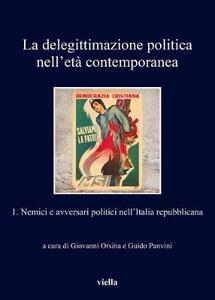 La delegittimazione politica nell'età contemporanea. Vol. 1: Nemici e avversari politici nell'Italia repubblicana. - copertina